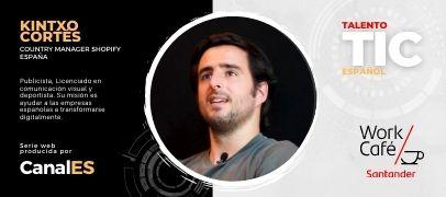 Talento TIC Español, Episodio 3: Kintxo Cortés, Country Manager Spain de SHOPIFY
